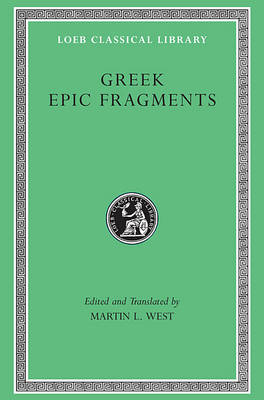 Greek Epic Fragments: From the Seventh to the Fifth Centuries B.C. (BOK)