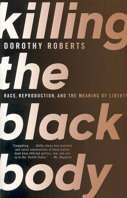 Killing the Black Body: Race, Reproduction, and the Meaning of Liberty (BOK)