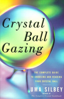 Crystal Ball Gazing: The Complete Guide to Choosing and Reading Your Crystal Ball (BOK)
