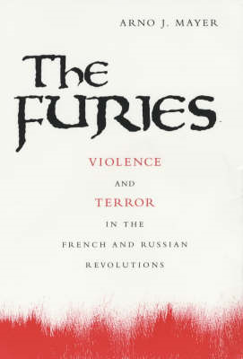 The Furies: Violence and Terror in the French and Russian Revolutions (BOK)