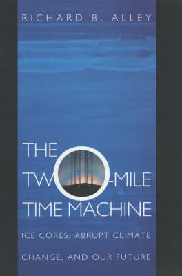 The Two-Mile Time Machine: Ice Cores, Abrupt Climate Change and Our Future (BOK)