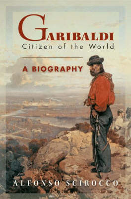 Garibaldi: Citizen of the World: A Biography (BOK)