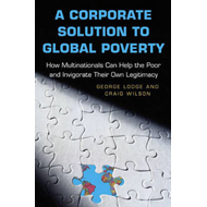 A Corporate Solution to Global Poverty: How Multinationals Can Help the Poor and Invigorate Their Ow (BOK)
