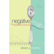 Negative Math: How Mathematical Rules Can Be Positively Bent (BOK)