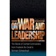 On War and Leadership: The Words of Combat Commanders from Frederick the Great to Norman Schwarzkopf (BOK)