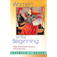 Women at the Beginning: Origin Myths from the Amazons to the Virgin Mary (BOK)