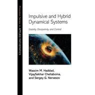 Impulsive and Hybrid Dynamical Systems: Stability, Dissipativity, and Control (BOK)