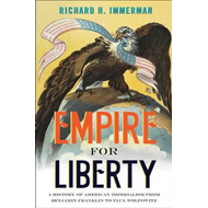 Empire for Liberty: A History of American Imperialism from Benjamin Franklin to Paul Wolfowitz (BOK)