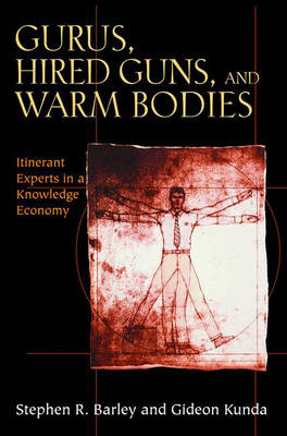 Gurus, Hired Guns, and Warm Bodies: Itinerant Experts in a Knowledge Economy (BOK)