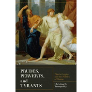 Prudes, Perverts, and Tyrants: Plato's Gorgias and the Politics of Shame (BOK)