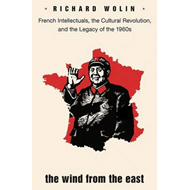 The Wind from the East: French Intellectuals, the Cultural Revolution, and the Legacy of the 1960s (BOK)