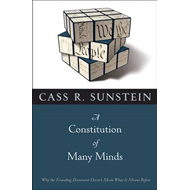 A Constitution of Many Minds: Why the Founding Document Doesn't Mean What It Meant Before (BOK)