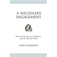 A Necessary Engagement: Reinventing America's Relations with the Muslim World (BOK)