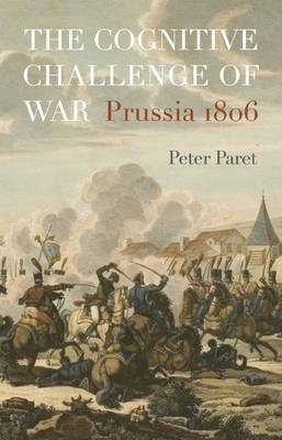The Cognitive Challenge of War: Prussia 1806 (BOK)