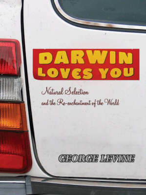 Darwin Loves You: Natural Selection and the Re-Enchantment of the World (BOK)