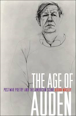 The Age of Auden: Postwar Poetry and the American Scene (BOK)