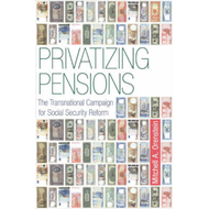 Privatizing Pensions: The Transnational Campaign for Social Security Reform (BOK)