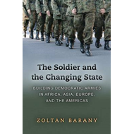 The Soldier and the Changing State: Building Democratic Armies in Africa, Asia, Europe, and the Amer (BOK)
