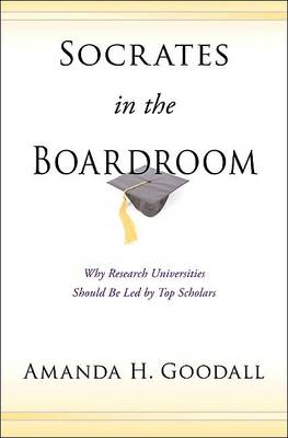 Socrates in the Boardroom: Why Research Universities Should be Led by Top Scholars (BOK)