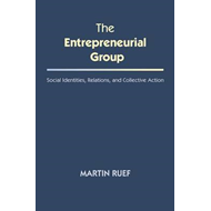 The Entrepreneurial Group: Social Identities, Relations, and Collective Action (BOK)