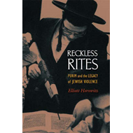 Reckless Rites: Purim and the Legacy of Jewish Violence (BOK)