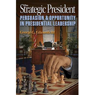 The Strategic President: Persuasion and Opportunity in Presidential Leadership (BOK)