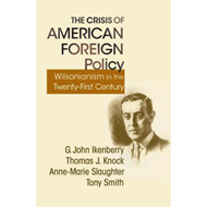 The Crisis of American Foreign Policy: Wilsonianism in the Twenty-First Century (BOK)