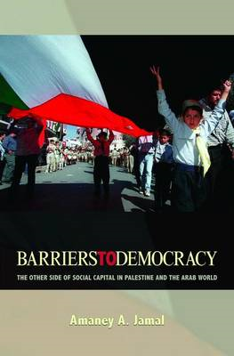 Barriers to Democracy: The Other Side of Social Capital in Palestine and the Arab World (BOK)