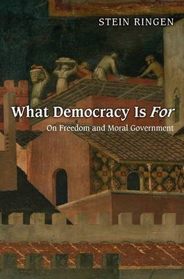 What Democracy Is For: On Freedom and Moral Government (BOK)