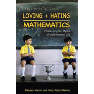 Loving and Hating Mathematics: Challenging the Myths of Mathematical Life (BOK)