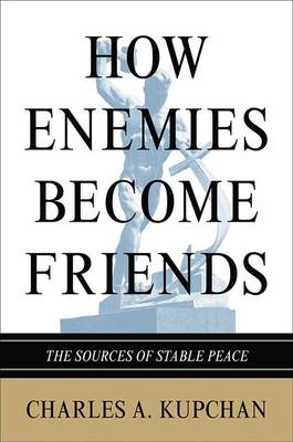 How Enemies Become Friends: The Sources of Stable Peace (BOK)