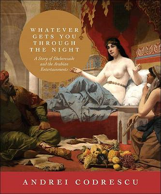 Whatever Gets You Through the Night: A Story of Sheherezade and the Arabian Entertainments (BOK)