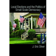 Local Elections and the Politics of Small-Scale Democracy (BOK)