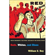 Reds, Whites, and Blues: Social Movements, Folk Music, and Race in the United States (BOK)