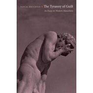 The Tyranny of Guilt: An Essay on Western Masochism (BOK)