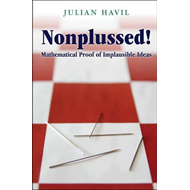 Nonplussed!: Mathematical Proof of Implausible Ideas (BOK)