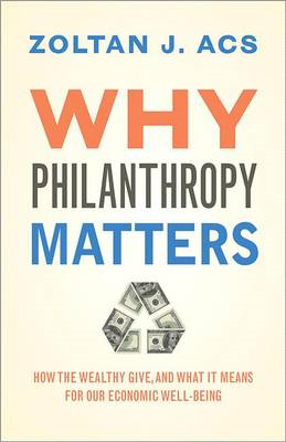 Why Philanthropy Matters: How the Wealthy Give, and What it Means for Our Economic Well-Being (BOK)