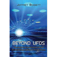 Beyond UFOs: The Search for Extraterrestrial Life and Its Astonishing Implications for Our Future (BOK)