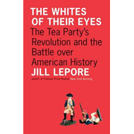 The Whites of Their Eyes: The Tea Party's Revolution and the Battle Over American History (BOK)