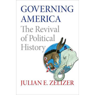 Governing America: The Revival of Political History (BOK)