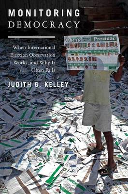 Monitoring Democracy: When International Election Observation Works, and Why it Often Fails (BOK)