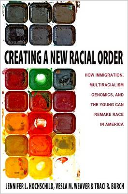 Creating a New Racial Order: How Immigration, Multiracialism, Genomics, and the Young Can Remake Rac (BOK)