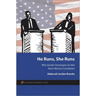 He Runs, She Runs: Why Gender Stereotypes Do Not Harm Women Candidates (BOK)