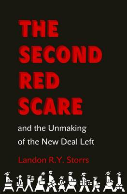 The Second Red Scare and the Unmaking of the New Deal Left (BOK)