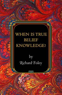When Is True Belief Knowledge? (BOK)
