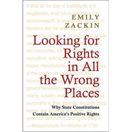 Looking for Rights in All the Wrong Places: Why State Constitutions Contain? America's Positive Righ (BOK)