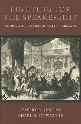 Fighting for the Speakership: The House and the Rise of Party Government (BOK)