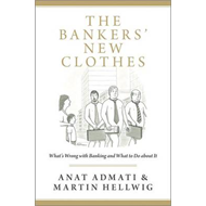 The Bankers' New Clothes: What's Wrong with Banking and What to Do About it (BOK)