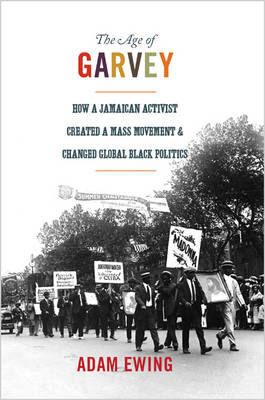The Age of Garvey: How a Jamaican Activist Created a Mass Movement and Changed Global Black Politics (BOK)