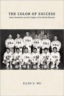 The Color of Success: Asian Americans and the Origins of the Model Minority (BOK)